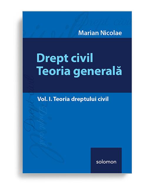 Drept civil. Teoria generala – Vol. I. Teoria dreptului civil - Editura Solomon