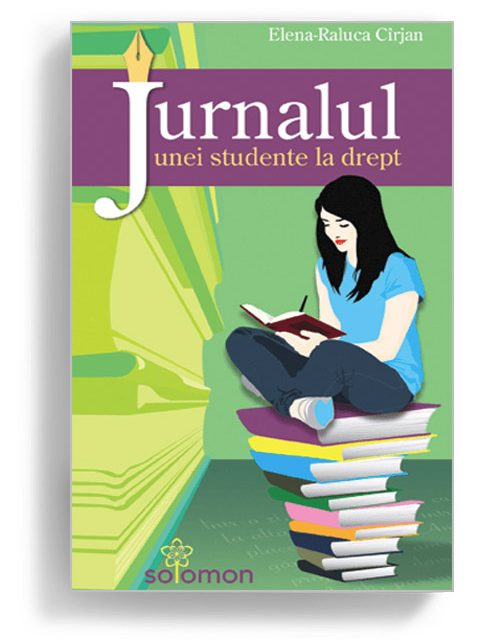 Jurnalul unei studente la drept, Elena Raluca Cirjan - Editura Solomon