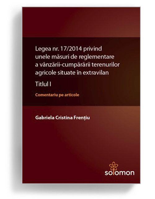 Lege privind masuri de reglementare vanzare-cumparare terenuri extravilane - Editura Solomon