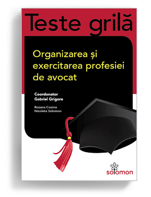 Teste grila - Organizarea si exercitatea profesiei de avocat - Editura Solomon