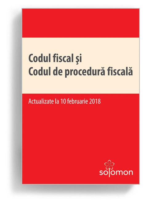 Codul fiscal și Codul de procedură fiscală – actualizate la 10 februarie 2018