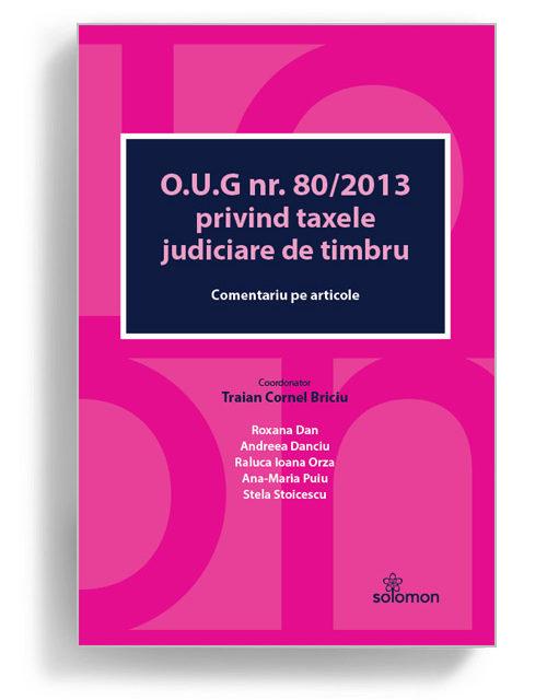 O.U.G. nr. 80/2013 privind taxele judiciare de timbru. Comentariu pe articole
