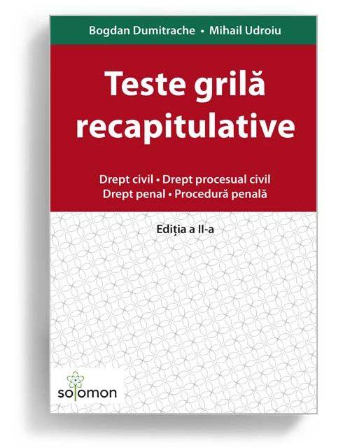 Teste grilă recapitulative. Drept civil • Drept procesual civil • Drept penal • Procedură penală. Ediția a II-a